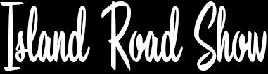 Island Road Show